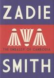 Zadie Smith - The Embassy of Cambodia.