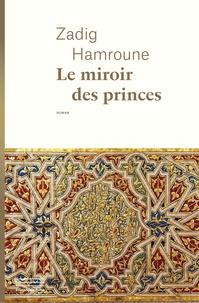 Zadig Hamroune - Le miroir des princes.