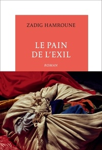 Zadig Hamroune - Le pain de l'exil.
