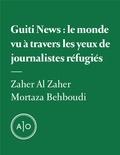 Zaher Al Zaher et Mortaza Behboudi - Guiti News: le monde vu à travers les yeux de journalistes réfugiés.