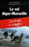 Zahida Kakachi et Christophe Morin - Le vol Alger-Marseille - Journal d'otages.