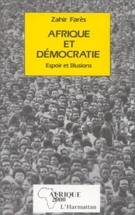 Zahir Farès - Afrique et démocratie - Espoirs et illusions.