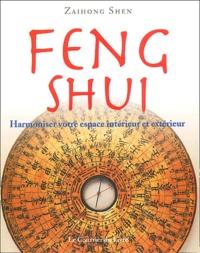 Feng Shui. Harmoniser votre espace intérieur et extérieur - Zaihong Shen |
