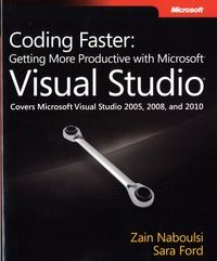Zain Naboulsi et Sara Ford - Coding Faster: Getting More Productive with Microsoft Visual Studio.