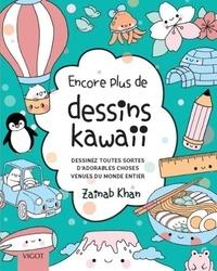 Zainab Khan - Encore plus de petits dessins kawaii - Dessinez toutes sortes d'adorables choses venues du monde entier.