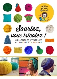Zak Khchai - Souriez, vous tricotez ! - 40 modèles vitaminés crochet & tricot.