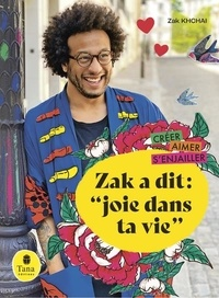 "Zak Khchai - Zak a dit : ""joie dans ta vie""."