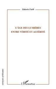 Zakaria Fatih - L'âge des Lumières - Entre vérité et altérité.