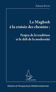 Zakaria Fatih - Le Maghreb à la croisée des chemins : l'enjeu de la tradition et le défi de la modernité.