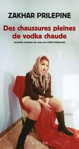 Zakhar Prilepine - Des chaussures pleines de vodka chaude.