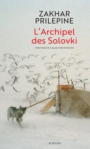 Zakhar Prilepine - L'Archipel des Solovki.