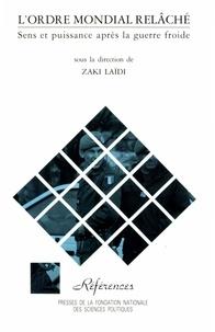 Zaki Laïdi - L'ordre mondial relâché - Sens et puissance après la guerre froide.
