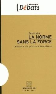 Zaki Laïdi - La norme sans la force - L'énigme de la puissance européenne.