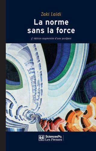 La norme sans la force. L'énigme de la puissance européenne 3e édition revue et augmentée