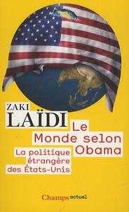 Zaki Laïdi - Le monde selon Obama - La politique étrangère des Etats-Unis.