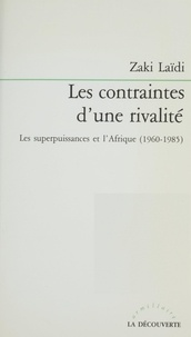 Zaki Laïdi - Les Contraintes d'une rivalité - Les superpuissances et l'Afrique, 1960-1985.