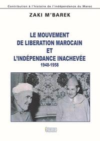 Zaki M'Barek - Le mouvement de libération marocain et l'indépendance inachevée (1948-1958).