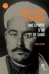 Zakya Daoud - Abdelkrim Khattabi - Une épopée d'or et de sang.