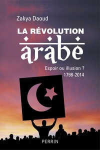 Zakya Daoud - La Révolution arabe 1798-2014 - Espoir ou illusion ?.