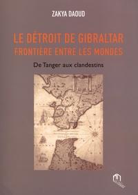 Zakya Daoud - Le détroit de Gibraltar, frontière entre les mondes - De Tanger aux clandestins.