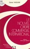 Zalmaï Haquani - Le nouvel ordre commercial international.