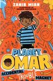 Zanib Mian - Planet Omar Tome 1 : Accidental Trouble Magnet.