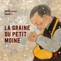 Zaozao Wang et Li Huang - La graine du petit moine.