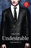 Zara Cox - Dark Desires Tome 2 : Undesirable - Avec le Tome 2.5, Weak Spot.