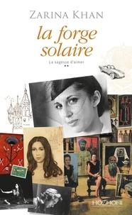 Zarina Khan - La sagesse d'aimer Tome 2 : La forge solaire.