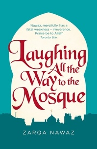 Zarqa Nawaz - Laughing All the Way to the Mosque - The Misadventures of a Muslim Woman.