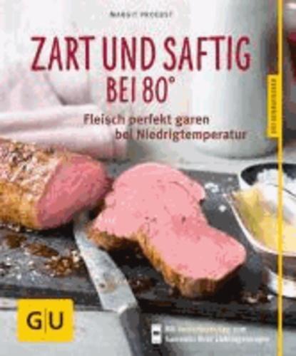 Zart und saftig bei 80° - Fleisch perfekt garen bei Niedrigtemperatur.
