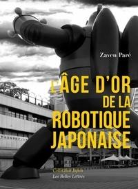 Zaven Paré - L'âge d'or de la robotique japonaise.