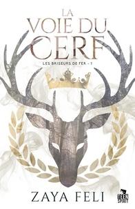 Zaya Feli et Morgane le Boucher - La voie du Cerf - Les briseurs de fer, T1.