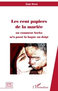 Zaze Roux - Les cent papiers de la mariée - Ou comment Sarko m'a passé la bague au doigt.
