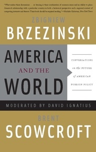 Zbigniew Brzezinski et Brent Scowcroft - America and the World - Conversations on the Future of American Foreign Policy.