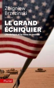 Zbigniew Brzezinski - Le grand échiquier - L'Amérique et le reste du monde.