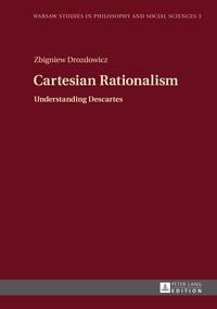 Zbigniew Drozdowicz - Cartesian Rationalism - Understanding Descartes.