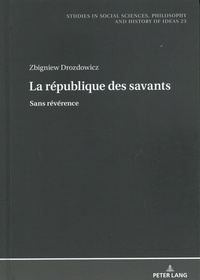 Zbigniew Drozdowicz - La république des savants - Sans révérence.