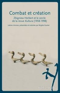 Zbigniew Herbert et Joseph Czapski - Combat et création - Zbigniew Herbert et le cercle de la revue Kultura (1958-1998.