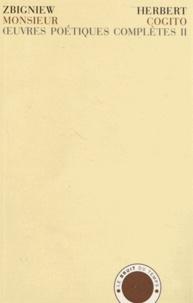 Zbigniew Herbert - Oeuvres poétiques complètes - Tome 2, Monsieur Cogito précédé de Inscription et suivi de Rapport de la ville assiégée, édition bilingue polonais-français.