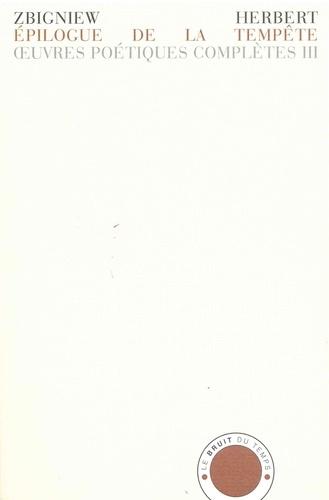 Zbigniew Herbert - Oeuvres poétiques complètes - Tome 3, Epilogue de la tempête précédé de Elégie au départ et de Rovigo, édition bilingue français-polonais.