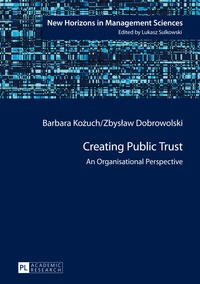 Zbyslaw Dobrowolski et Barbara Kozuch - Creating Public Trust - An Organisational Perspective.