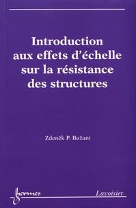 Introduction aux effets d'échelle sur la résistance des structures - Zdenek-P Bazant |