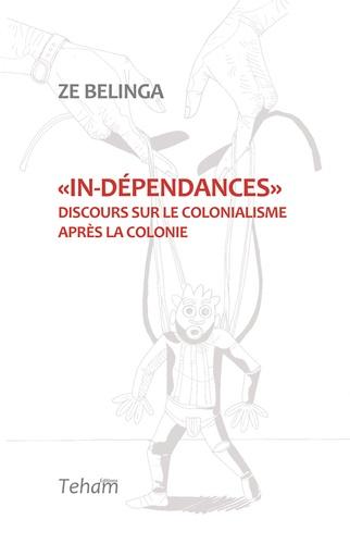 In-dépendances. Discours sur le colonialisme après la colonie