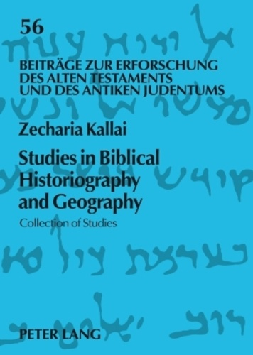 Zecharia Kallai - Studies in Biblical Historiography and Geography - Collection of Studies.