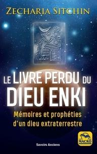 Zecharia Sitchin - Le livre perdu du dieu Enki - Mémoires et prophéties d'un dieu extraterrrestre.