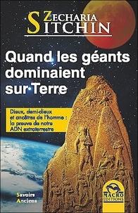 Quand les géants dominaient sur Terre - Dieux, demi-dieux et ancêtres de lhomme : la preuve de notre ADN extraterrestre.pdf