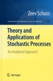 Zeev Schuss - Theory and applications of Stochastic Processes - An Analytical Approach.