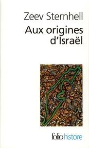 Zeev Sternhell - Aux origines d'Israël - Entre nationalisme et socialisme.