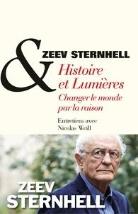 Zeev Sternhell et Nicolas Weill - Histoire et lumières, changer le monde par la raison.